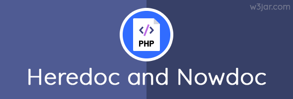 PHP HereDoc, NowDoc, and HereDoc VS NowDoc