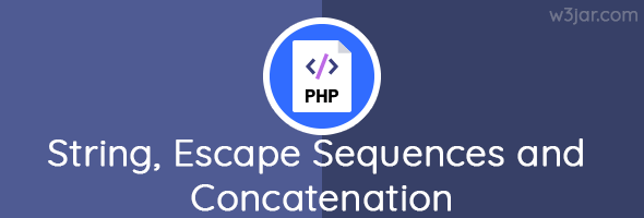 PHP String, Escape Sequences and Concatenation