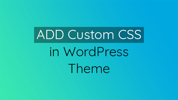 How to add CSS in WordPress Theme