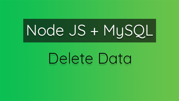 How to Delete Data From MySQL Database Using Node JS